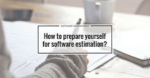 How to prepare yourself to software estimation?