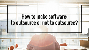 How to make software: to outsource or not to outsource?