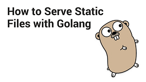 How to Serve Static Files with Golang?