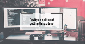 DevOps: a culture of getting things done