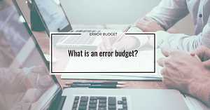 What is an error budget?