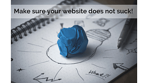 Make sure your website does not suck!