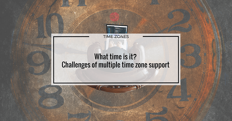 What time is it? Challenges of multiple time zone support