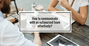 How to communicate with an outsourced team effectively?