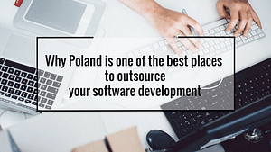 Why Poland is one of the best places to outsource your software development