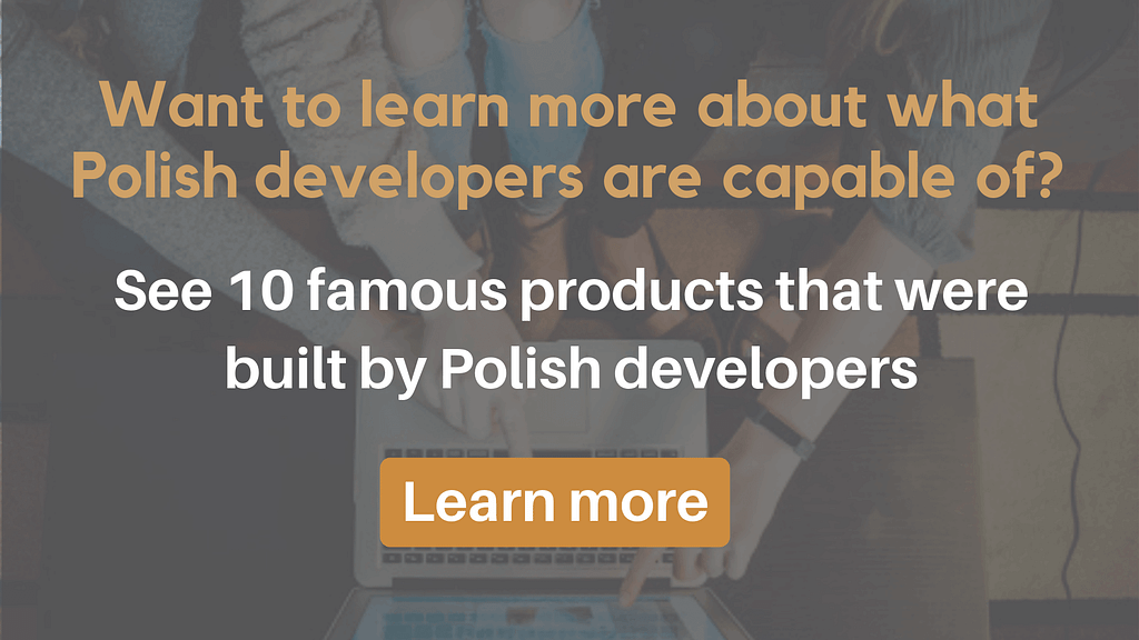 See 10 famous products that were built by Polish developers