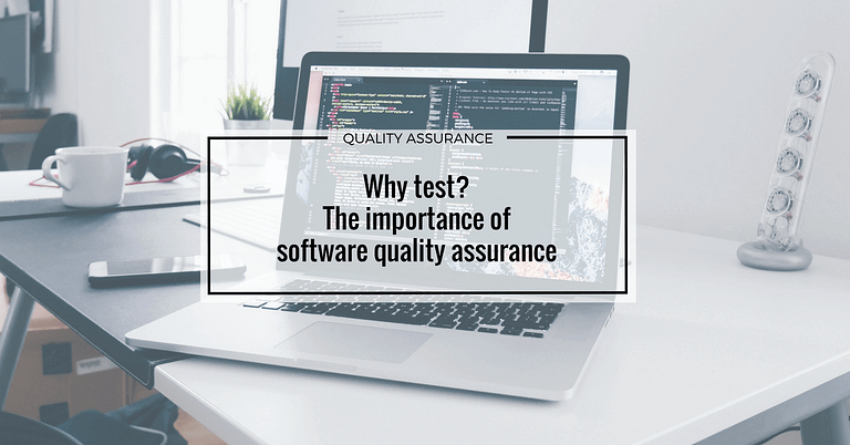 Why test? The importance of software quality assurance