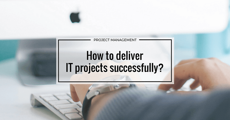 How to deliver IT projects successfully?