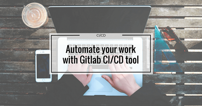 Automate your work with Gitlab CI/CD tool!