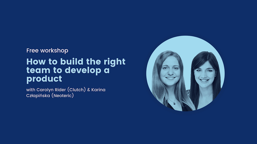 Webinar: how to build the right team to develop your digital product - Clutch & Neoteric