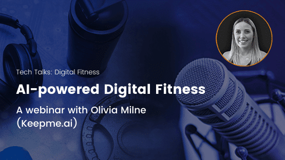 ai-powered digital fitness - tech talks webinar with olivia milne