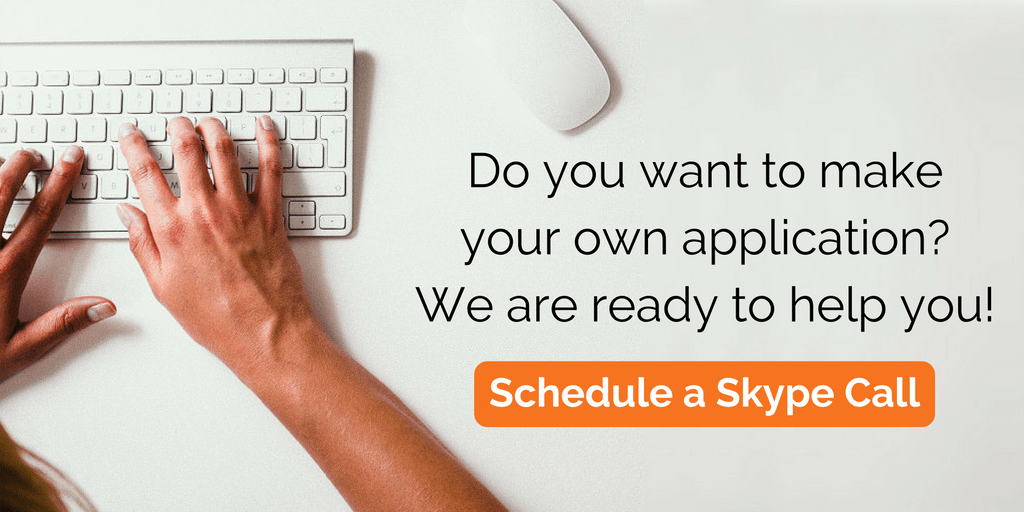 Do you want to make your own application? We are ready to help you! Schedule a Skype call