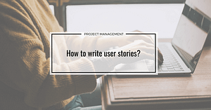 How to write user stories?
