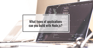 What types of applications can you build with Node.js?