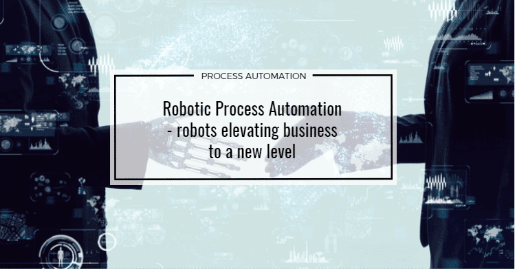 Robotic Process Automation - robots elevating business to a new level