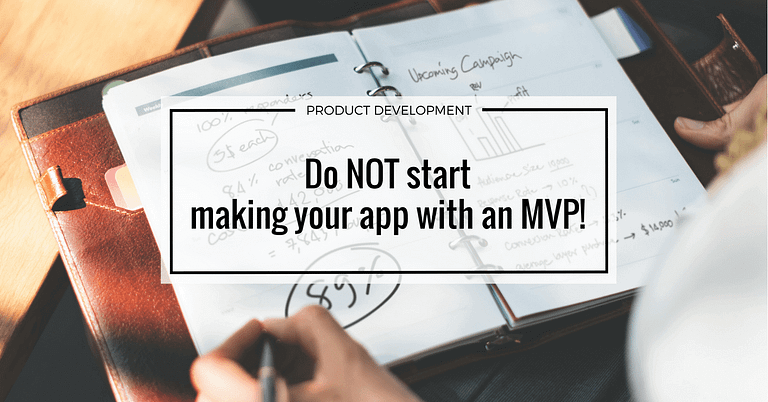 Do not start making your app with an MVP