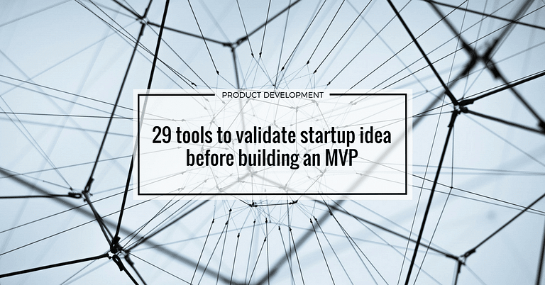 29 Tools to validate your idea before building MVP