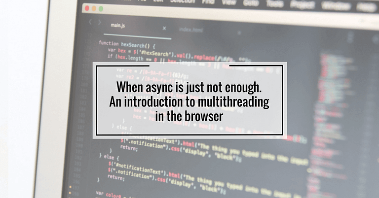 When async is just not enough. An introduction to multithreading in the browser