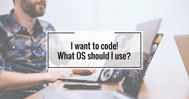 I want to code! What OS should I use?