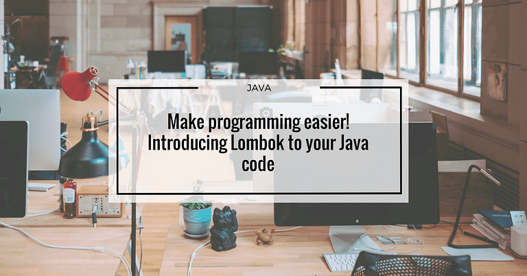 Make programming easier! Introducing Lombok to your java code