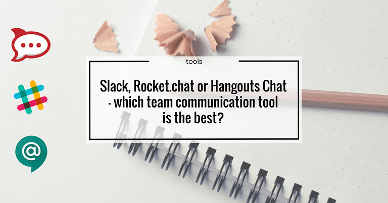 Slack vs Rocket.chat vs Hangouts Chat - Which team communication tool is the best?