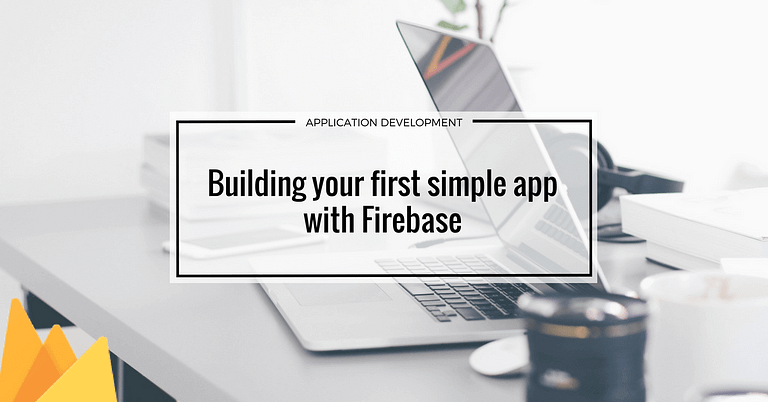 Building your first simple app with Firebase