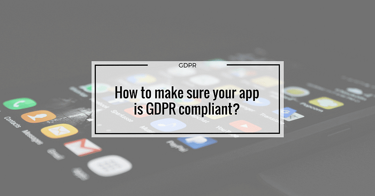 How to make sure your app is GDPR compliant?