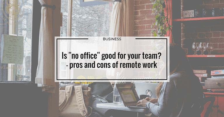 Is no office good for your team? Pros and cons of remote work