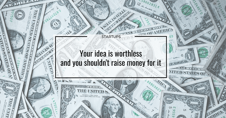 Your idea is worthless and you shouldn't raise money for it