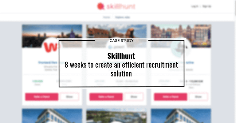 Skillhunt case study, 8 weeks to create an efficient recruiment solution