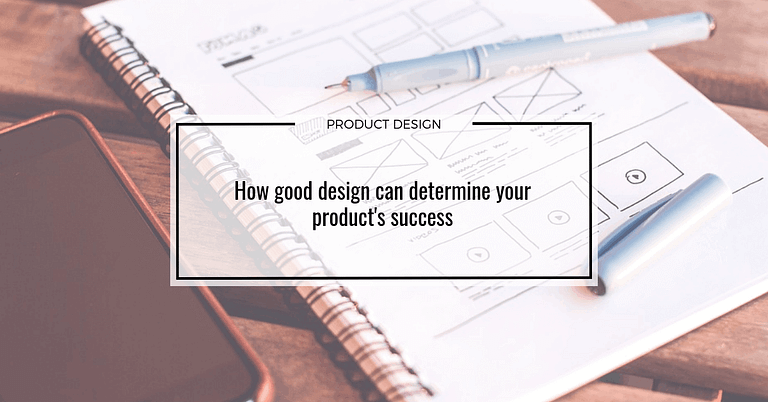 How design affects the final product