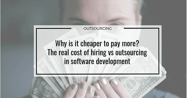 Why is it cheaper to pay more? The real cost of hiring vs outsourcing in software development