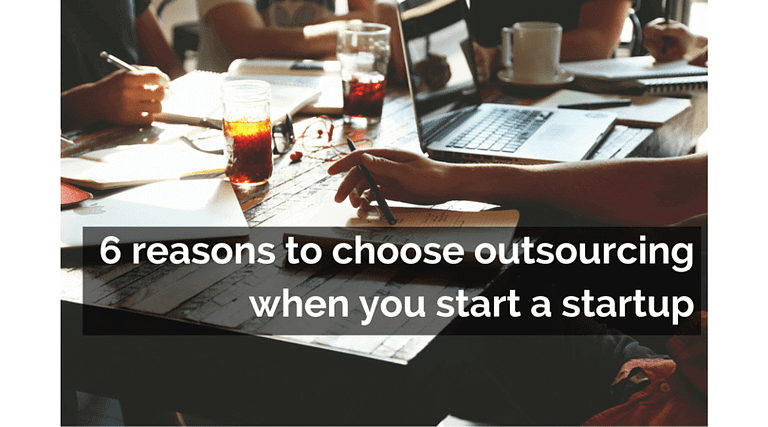 6 reasons to choose outsourcing when you start a startup